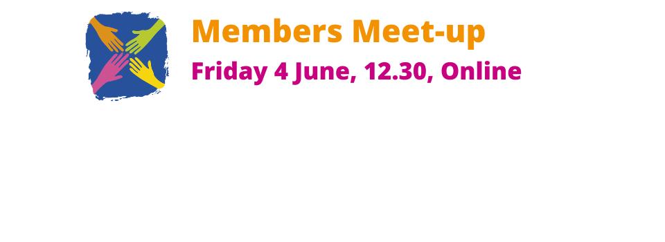 Members Meet-up, Friday 4 June, 12.30, online